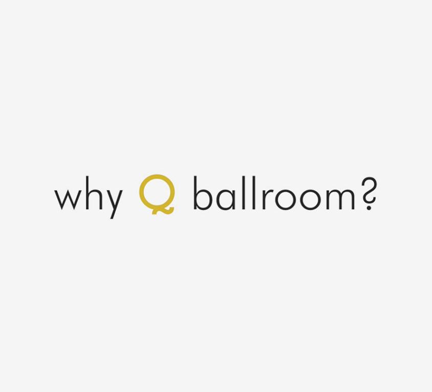 Why Q-Ballroom